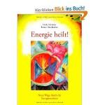 Energie heilt!: Neue Wege durch die Energiemedizin