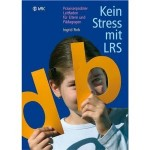 Kein Stress mit LRS: Praxiserprobter Leitfaden für Eltern und Pädagogen